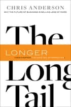 The Long Tail - Why the Future of Business Is Selling Less of More eBook by Chris Anderson
