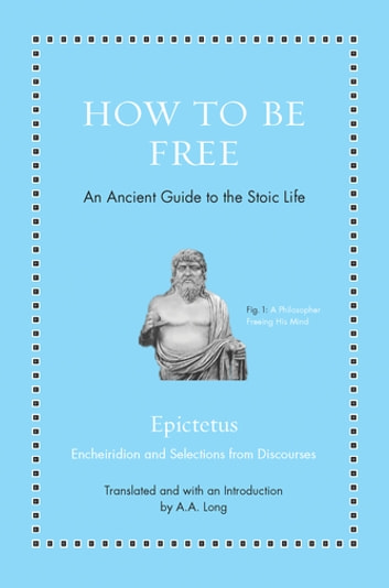 How to Be Free - An Ancient Guide to the Stoic Life ebook by Epictetus
