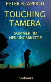 Touching Tamera - Sommer im Heilungsbiotop ebook by Peter Klapprot