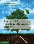 Terrestrial Biosphere-Atmosphere Fluxes ebook by Professor Russell Monson, Professor Dennis Baldocchi