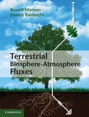 Terrestrial Biosphere-Atmosphere Fluxes ebook by Professor Russell Monson,Professor Dennis Baldocchi