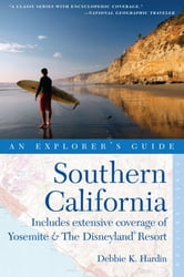 Explorer's Guide Southern California: Includes Extensive Coverage of Yosemite & The Disneyland Resort (Explorer's Great Destinations) ebook by Debbie K. Hardin