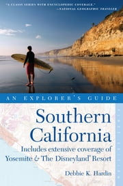 Explorer's Guide Southern California: Includes Extensive Coverage of Yosemite & The Disneyland Resort ebook by Debbie K. Hardin