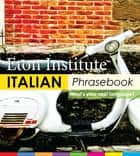 Italian Phrasebook ebook by Eton Institute