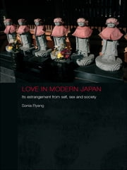 Love in Modern Japan - Its Estrangement from Self, Sex and Society ebook by Sonia Ryang