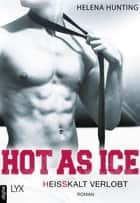 Hot as Ice - Heißkalt verlobt ebook by Helena Hunting, Michaela Link