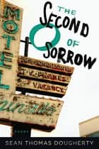 The Second O of Sorrow ebook by Sean Thomas Dougherty