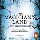 The Magician's Land - (Book 3) audiobook by Lev Grossman