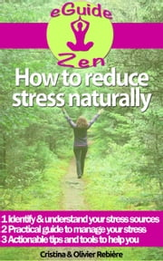 How to reduce stress naturally - A simple, easy guide to overcom stress and find your inner peace ebook by Cristina Rebiere