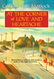 At the Corner of Love and Heartache ebook by Curtiss Ann Matlock