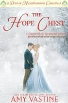 The Hope Chest - A Christmas Wedding Story ebook by Amy Vastine