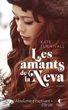 Les amants de la Neva ebook by Kate Furnivall