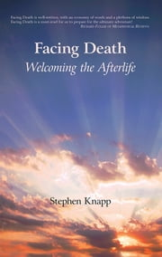 Facing Death: Welcoming the Afterlife ebook by Stephen Knapp