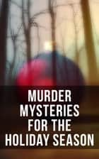 Murder Mysteries for the Holiday Season - The Flying Stars, A Christmas Capture, Markheim, The Wolves of Cernogratz, The Ghost's Touch… ebook by Arthur Conan Doyle, G. K. Chesterton, R. Austin Freeman,...