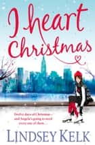 I Heart Christmas (I Heart Series, Book 6) ebook by Lindsey Kelk