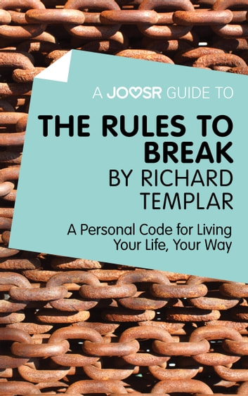 A Joosr Guide to… The Rules to Break by Richard Templar: A Personal Code for Living Your Life, Your Way ebook by Joosr