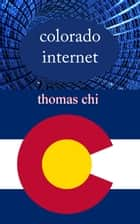 Colorado Internet ebook by Thomas Chi