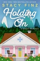 Holding On ebook by Stacy Finz