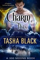 Charm This! (300 Moons #9) ebook by Tasha Black