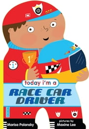 Today I'm a Race Car Driver ebook by Marisa Polansky, Maxine Lee