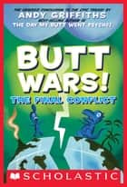 Butt Wars: The Final Conflict ebook by Andy Griffiths