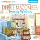 Twenty Wishes - A Blossom Street Book audiobook by Debbie Macomber