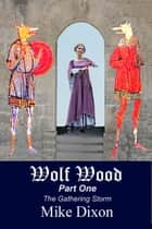 Wolf Wood (Part One) - The Gathering Storm ebook by Mike Dixon