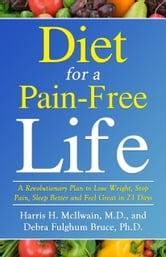 Diet for a Pain-Free Life ebook by Harris H. McIlwain MD,Debra Fulghum Bruce PhD