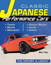 Classic Japanese Performance Cars - History & Legacy ebook by Ben Hsu