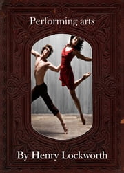 Performing arts ebook by Henry Lockworth,Eliza Chairwood,Bradley Smith