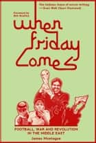 When Friday Comes ebook by James Montague