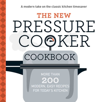 The New Pressure Cooker Cookbook - More Than 200 Fresh, Easy Recipes for Today's Kitchen ebook by Adams Media