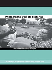 Photographs Objects Histories - On the Materiality of Images ebook by Elizabeth Edwards,Janice Hart