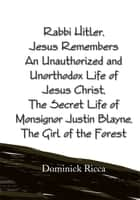 Rabbi Hitler,Jesus Remembers An Unauthorized and Unorthodox Life of Jesus Christ, The Secret Life of Monsignor Justin Blayne, The Girl of the Forest ebook by Dominick Ricca
