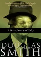 A Taste Sweet and Salty ebook by Douglas Smith