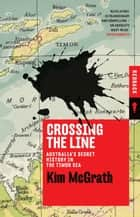 Crossing the Line - Australia's Secret History in the Timor Sea ebook by