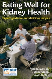 Eating Well For Kidney Health: Expert guidance and delicious recipes ebook by Claire Green,Gavin James,Helena Jackson