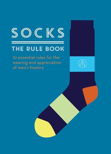 Socks: The Rule Book - 10 essential rules for the wearing and appreciation of men's hosiery ebook by Member 001,Member 002