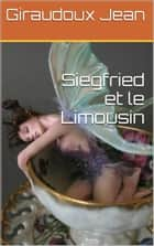 Siegfried et le Limousin ebook by Giraudoux Jean