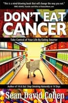 Don't Eat Cancer ebook by Sean David Cohen