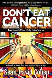 Don't Eat Cancer - Modern Day Cancer Prevention ebook by Sean David Cohen