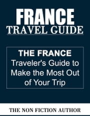 France Travel Guide ebook by The Non Fiction Author