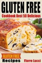 The Gluten-Free Diet Cookbook: Best 50 Delicious Gluten-Free Diet Recipes ebook by Florre Lucci