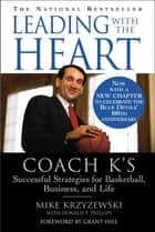 Leading with the Heart - Coach K's Successful Strategies for Basketball, Business, and Life ebook by Mike Krzyzewski, Donald T. Phillips, Grant Hill
