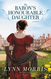 The Baron's Honourable Daughter - A Novel ebook by Lynn Morris