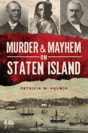 Murder and Mayhem on Staten Island ebook by Patricia M. Salmon
