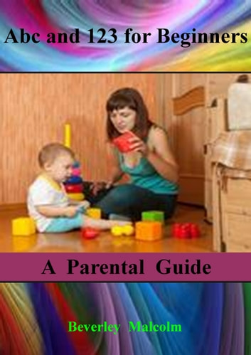 Abc and 123 for Beginners: A Parental Guide ebook by Beverley Malcolm
