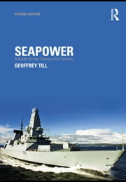 Seapower: A Guide for the Twenty-First Century ebook by Till, Geoffrey