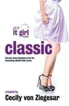 Classic: An It Girl Novel ebook by Cecily Von Ziegesar