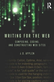 Writing for the Web - Composing, Coding, and Constructing Web Sites ebook by J.D. Applen
